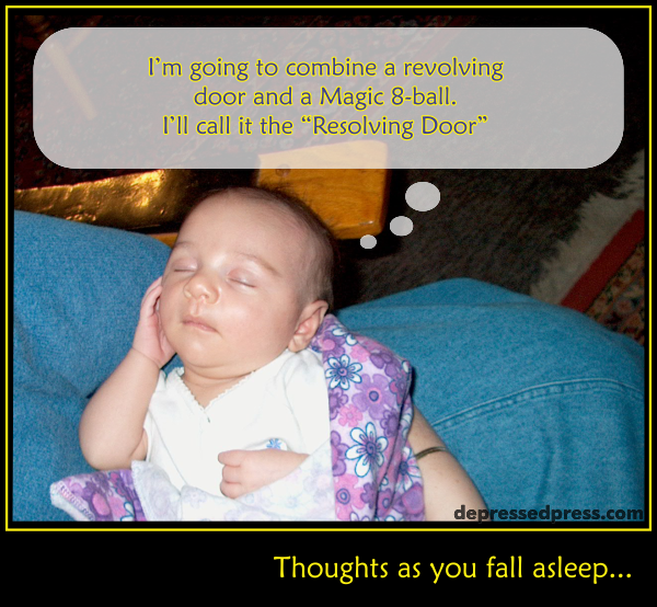"Thoughts as you fall asleep... I'm going to combine a revolving door and a Magic 8-ball. I'll call it the ""Resolving Door"""